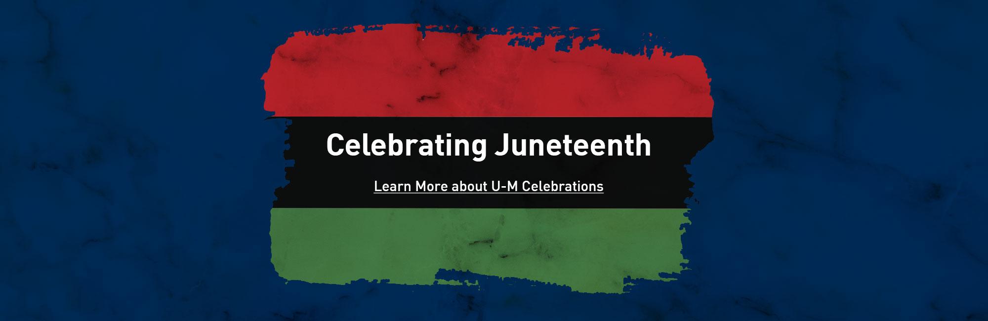 Celebrating Juneteenth. Learn more about U-M celebrations.
