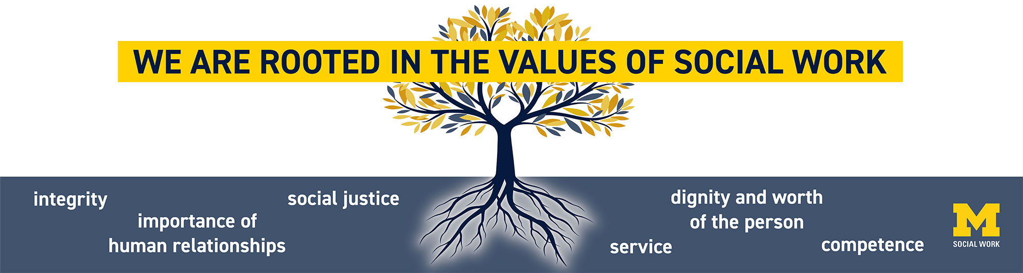 We are rooted in the values of Social Work.