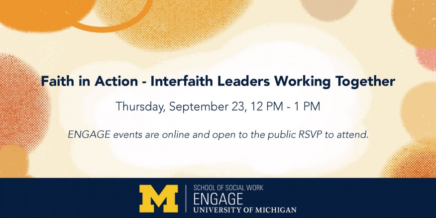 Faith in Action - Interfaith Leaders Working Together  Thursday, September 23, 12 PM - 1 PM  ENGAGE events are online and open to the public RSVP to attend.