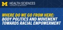 U-M MLK Health Sciences Keynote - Where Do We Go From Here: Body Politics and Movement Towards Racial Empowerment